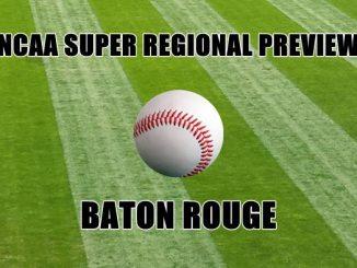 NCAA Super Regional Preview-BATON ROUGE
