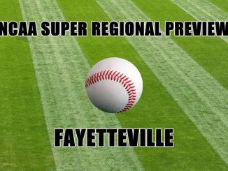 NCAA Super Regional Preview-FAYETTEVILLE