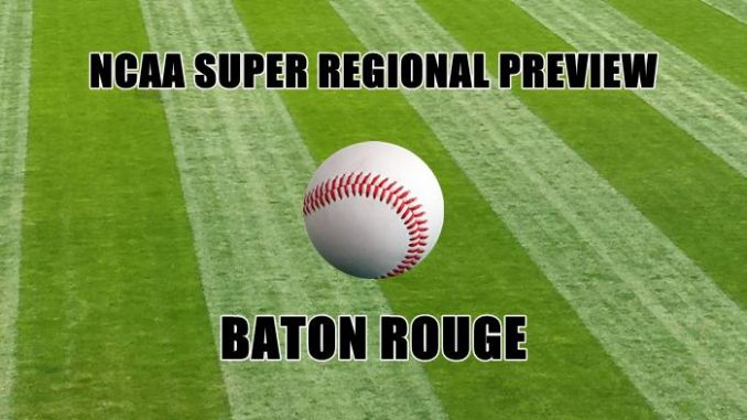 NCAA Super Regional Preview-BATON ROUGE